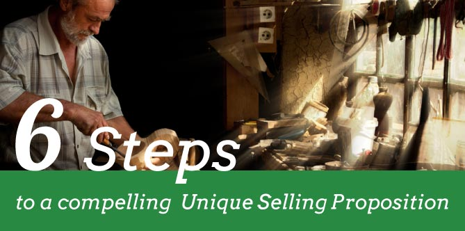 6 Simple Steps to Quickly Create A Compelling Unique Selling Proposition (USP)