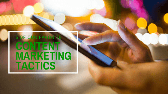 5 of Our Favorite Content Marketing Tactics Featured Image