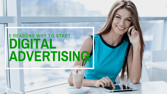 5 Reasons Why You Should Start a Digital Advertising Campaign Today Feature Image
