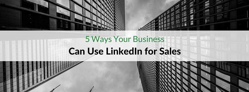 5 ways your business can use linkedin for sales