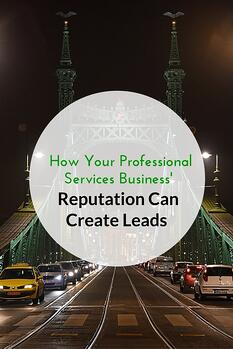 How Your Professional Services Business' Reputation Can Create Leads.