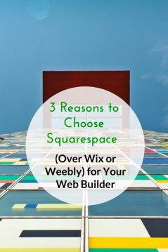 3 Reasons to Choose Squarespace (over Wix or Weebly) for Your Web Builder