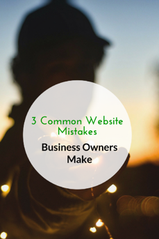 3 Common Website Mistakes Business Owners Make