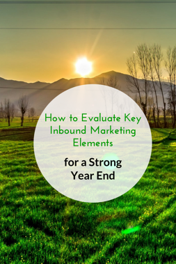How to Evaluate Key Inbound Marketing Elements for a Strong Year-End
